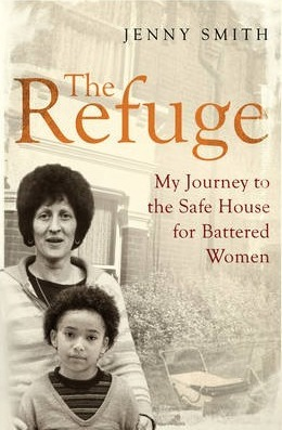 The Refuge : My Journey to the Safe House for Battered Women
