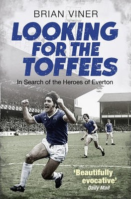 Looking for the Toffees : In Search of the Heroes of Everton