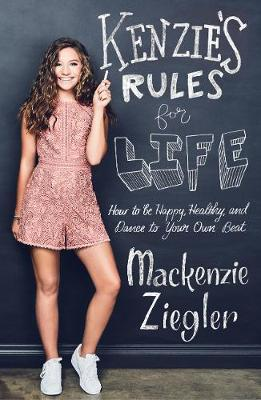 Kenzie's Rules For Life : How to be Healthy, Happy and Dance to your own Beat