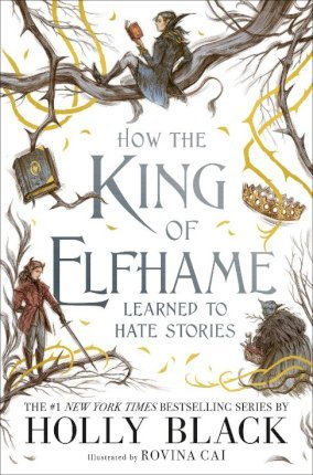 How the King of Elfhame Learned to Hate Stories (The Folk of the Air series) Perfect Christmas gift for fans of Fantasy Fiction