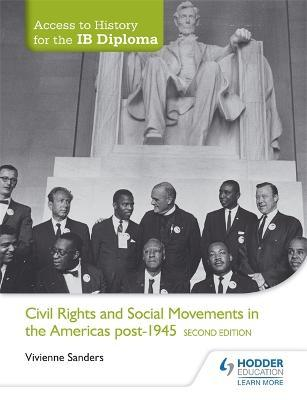Access to History for the IB Diploma Civil Rights and social movements in the Americas post-1945 Second Edition