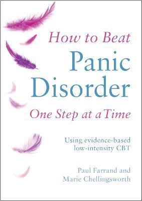 How to Beat Panic Disorder One Step at a Time : Using evidence-based low-intensity CBT