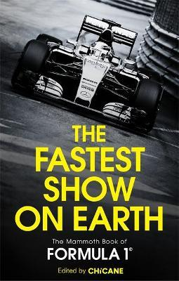The Fastest Show on Earth : The Mammoth Book of Formula 1