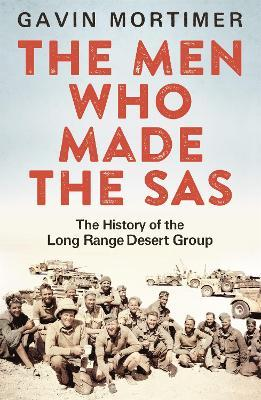 The Men Who Made the SAS : The History of the Long Range Desert Group