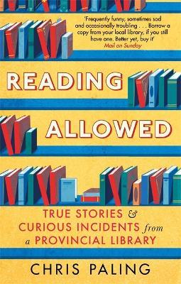 Reading Allowed : True Stories and Curious Incidents from a Provincial Library