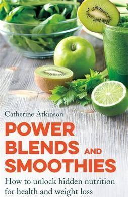 Power Blends and Smoothies : How to unlock hidden nutrition for weight loss and health