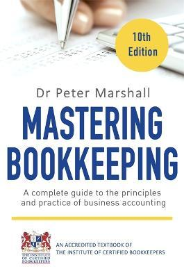 Mastering Bookkeeping: A Complete Guide to the Principles and Practice of Business Accounting