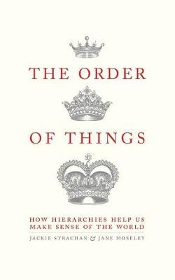 The Order of Things : How hierarchies help us make sense of the world