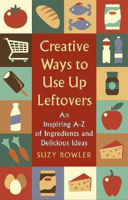 Creative Ways to Use Up Leftovers