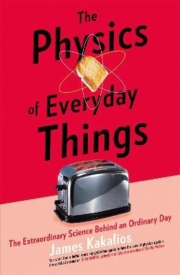 The Physics of Everyday Things : The Extraordinary Science Behind an Ordinary Day