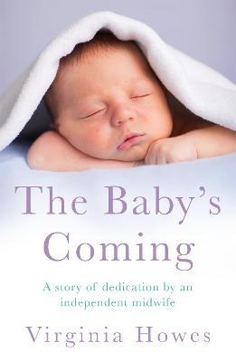 The Baby's Coming : A Story of Dedication by an Independent Midwife