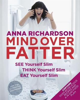 Mind Over Fatter: See Yourself Slim, Think Yourself Slim, Eat Yourself Slim