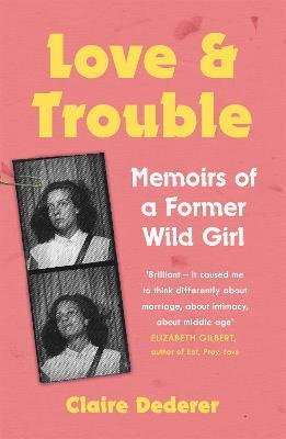 Love and Trouble: Memoirs of a Former Wild Girl