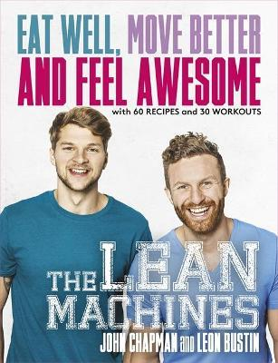 The Lean Machines : Eat Well, Move Better and Feel Awesome
