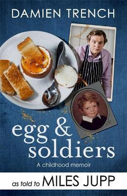 Egg and Soldiers : A Childhood Memoir (with postcards from the present)  Damien Trench