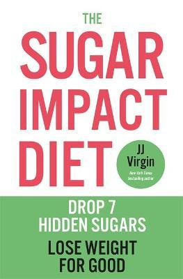 The Sugar Impact Diet  Drop 7 Hidden Sugars, Lose Weight for Good