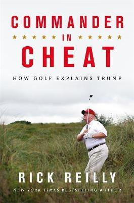 Commander in Cheat: How Golf Explains Trump : The brilliant New York Times bestseller