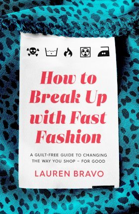 How To Break Up With Fast Fashion : Lauren Bravo : 9781472267740