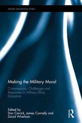 Making the Military Moral  Contemporary Challenges and Responses in Military Ethics Education
