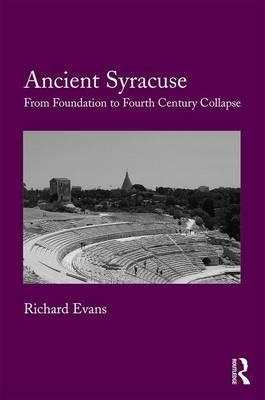 Ancient Syracuse  From Foundation to Fourth Century Collapse