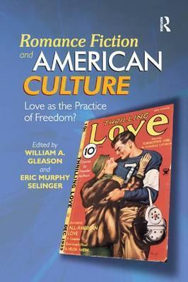 Romance Fiction And American Culture William A Gleason
