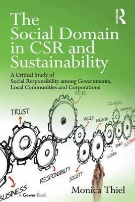 The Social Domain in CSR and Sustainability  A Critical Study of Social Responsibility among Governments, Local Communities and Corporations