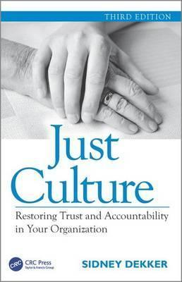 Just Culture : Restoring Trust and Accountability in Your Organization, Third Edition