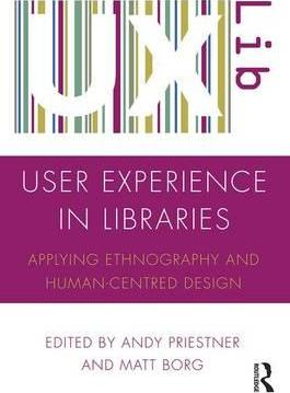 User Experience in Libraries : Applying Ethnography and Human-Centred Design