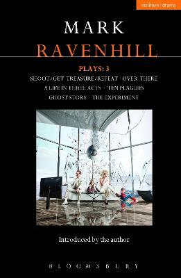Ravenhill Plays 3  Shoot/Get Treasure/Repeat; Over There; A Life in Three Acts; Ten Plagues; Ghost Story; The Experiment