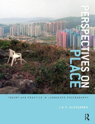 Perspectives on Place  Theory and Practice in Landscape Photography