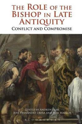 The Role of the Bishop in Late Antiquity: Conflict and Compromise