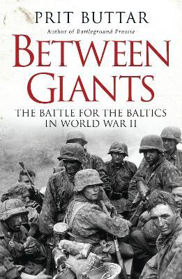 Between Giants : The Battle for the Baltics in World War II