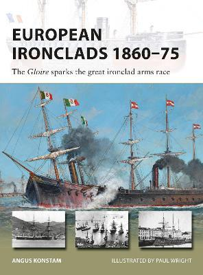European Ironclads 1860-75 : The Gloire Sparks the Great Ironclad Arms Race
