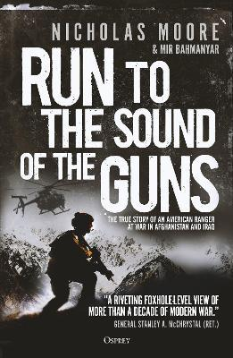 Run to the Sound of the Guns : The True Story of an American Ranger at War in Afghanistan and Iraq
