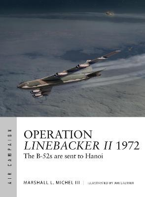 Operation Linebacker II 1972 : The B-52s are sent to Hanoi