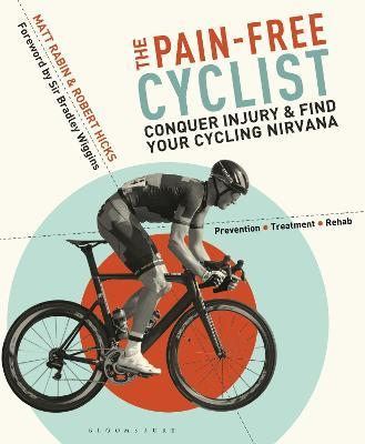 The Pain-Free Cyclist : Conquer Injury and Find your Cycling Nirvana
