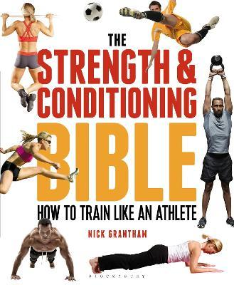 The Strength and Conditioning Bible : How to Train Like an Athlete