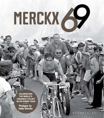 Merckx 69 : Celebrating the world's greatest cyclist in his finest year