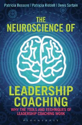 The Neuroscience of Leadership Coaching : Why the Tools and Techniques of Leadership Coaching Work