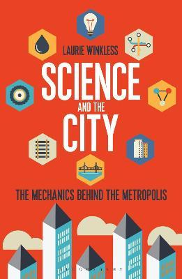 Science and the City : The Mechanics Behind the Metropolis