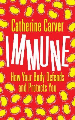Immune : How Your Body Defends and Protects You