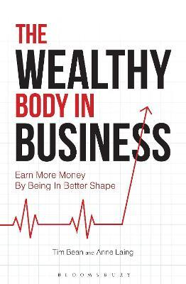 The Wealthy Body In Business : Earn More Money By Being In Better Shape