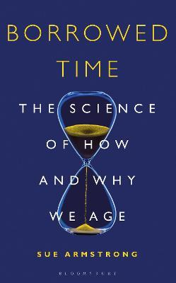 Borrowed Time : The Science of How and Why We Age