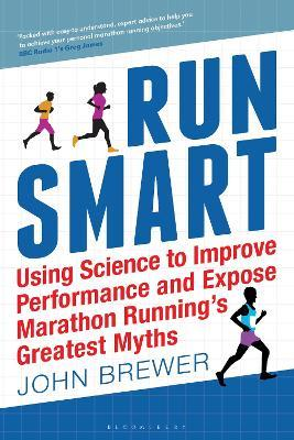 Run Smart : Using Science to Improve Performance and Expose Marathon Running's Greatest Myths – John Brewer