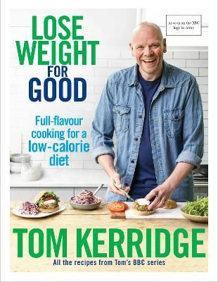 Lose weight for good tom kerridge 9781472949295 lose weight for good full flavour cooking for a low calorie diet forumfinder Choice Image