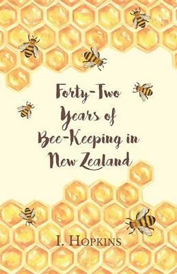 Forty-Two Years of Bee-Keeping in New Zealand 1874-1916 - Some Reminiscences