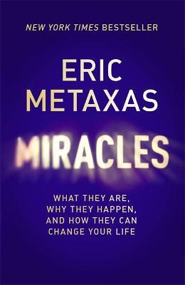 Miracles : What They Are, Why They Happen, and How They Can Change Your Life
