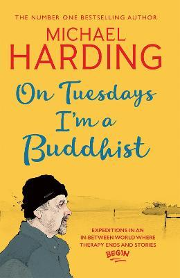 On Tuesdays I'm a Buddhist : Expeditions in an in-between world where therapy ends and stories begin