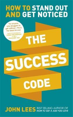 The Success Code: How to Stand Out and Get Noticed