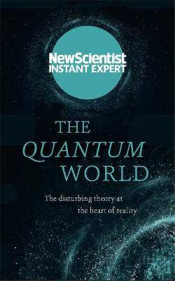 The Quantum World : The disturbing theory at the heart of reality